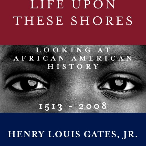 cover-henry-louis-gates-jr-life-upon-these-shores-book