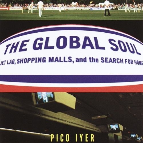 cover-pico-iyer-the-global-soul-jet-lag-shopping-malls-and-the-search-for-home-book