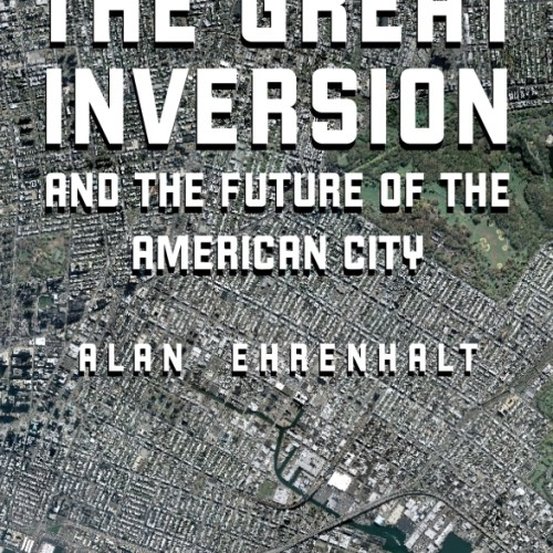cover-the-great-inversion-and-the-future-of-the-american-city-alan-ehrenhalt-book
