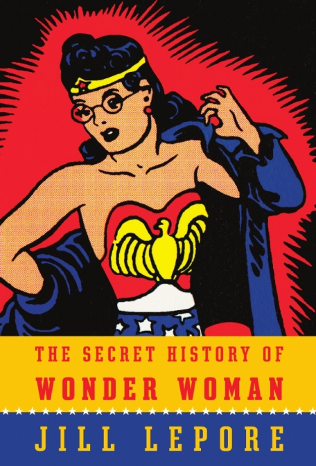 jill-lepore-the-secret-history-of-wonder-woman