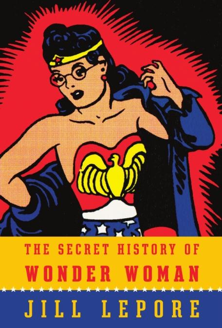 jill-lepore-the-secret-history-of-wonder-woman