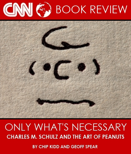 CNN Only Whats Necessary Charles M Schulz and the Art of Peanuts Book Chip Kidd