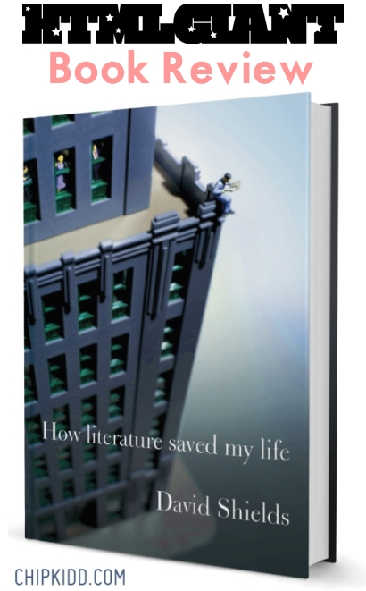 HTMLGIANT Book Review How Literature Saved My Life by David Shields