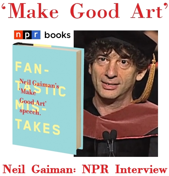 NPR Books Interview with Neil Gaiman MAKE GOOD ART Speech Book