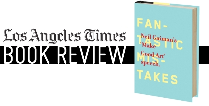 Neil Gaiman MAKE GOOD ART Speech Book Review LA Los Angeles Times