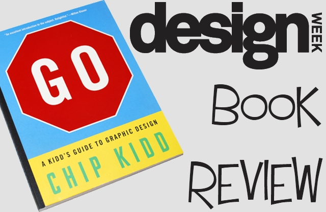 Design Week Book Review Chip Kidd GO A Kidds Guide To Graphic Design