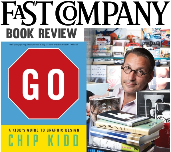 FAST COMPANY Book Review Chip Kidd GO A Kidd's Guide To Graphic Design