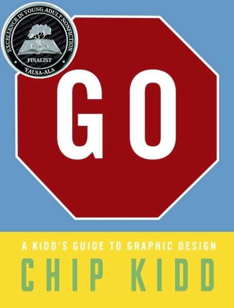 YALSA BOOK AWARD Chip Kidd GO! A Kidd's Guide To Graphic Design